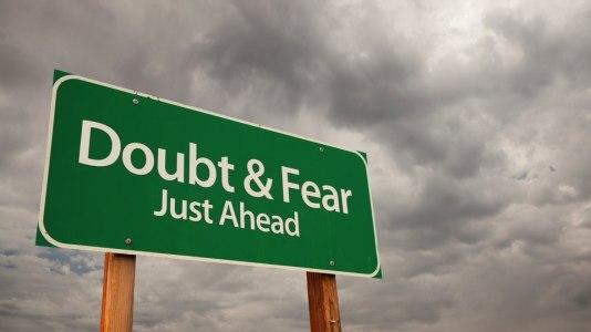 doubt and fear ahead